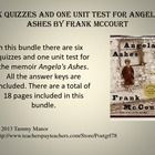 In this bundle there are six quizzes and one unit test for the memoir Angela's Ashes. All the answer keys are included. There are a total of 18 pages included in this bundle.