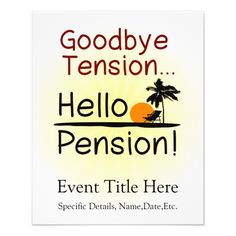 Shop Goodbye Tension, Hello Pension Funny Retirement Flyer created by cutencomfy. Retirement Wishes Quotes, Retirement Quotes For Coworkers, Retirement Party Invitations, Retirement Parties, Retirement Ideas, Funny Retirement Sayings, Retirement Quotes Inspirational, Retirement Celebration, Retirement Cakes
