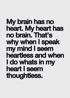 My Brain has no Heart. My Heart has no brain.