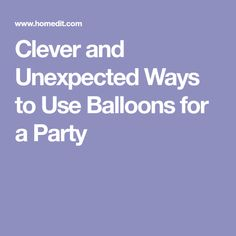 Clever and UnexpectedWays to Use Balloons for a Party