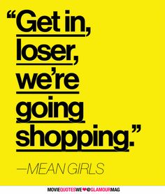 Movie Quotes We Love: Mean Girls Take me shopping. Comedy Movie Quotes, Favorite Movie Quotes, Tv Quotes, Funny Quotes, Sassy Quotes, Life Quotes, Mean Girl Quotes, Shopping Quotes, Movie Lines