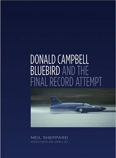 Donald Campbell, Bluebird And The Final Record Attempt by Neil Sheppard Fast Boats, Blue Bird, Finals, Books, Pictures, Graphics, Cars, Search, Photos
