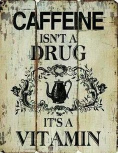 Caffeine.....