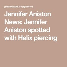 Jennifer Aniston News: Jennifer Aniston spotted with Helix piercing