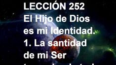 LECCIÓN 252 - Libro de Ejercicios #ACIM #UCDM #UnCursoDeMilagros #ACourseInMiracles #Spanish #Español #Audiolibro https://youtu.be/2TrKekyBb2k