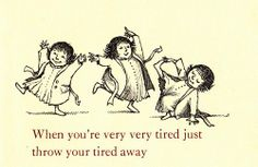 Written by Ruth Krauss, illustrated by Maurice Sendak: Oh, how heavenly it is to throw your tired away