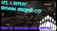 Let's Replay Batman Arkham City Part 14: BOWLING WITH CLAYFACE