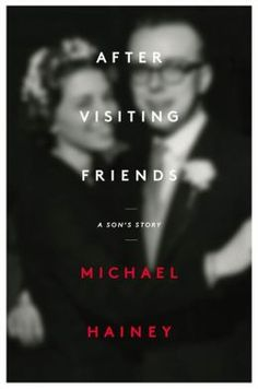 After Visiting Friends: A Son's Story ~ nonfiction; just finished reading.  Wonderful.  Deep.