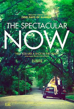 The Spectacular Now- simple movie, simple story, and always end beautifully. Love it!