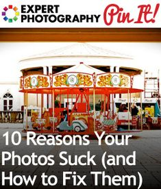 10 Reasons Your Photos Suck (and How to Fix Them).  Yes, yes, and YES!