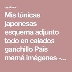 Mis túnicas japonesas esquema adjunto todo en calados ganchillo País mamá imágenes - Frases y Pensamientos