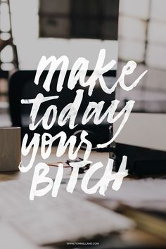 Make today your bitch || Pommel Lane