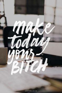Make today your bitch || Pommel Lane