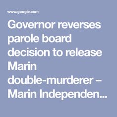 Governor reverses parole board decision to release Marin double-murderer – Marin Independent Journal Marines, Crime, Boards, Journal, Planks, Crime Comics, Fracture Mechanics