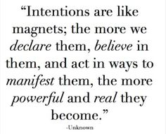 The Power of Intention is really something we need to pay more attention to, what intentions are you setting on a daily basis? ‪#‎ThePowerofIntention‬ ‪#‎Believe‬ Colleen Williamson
