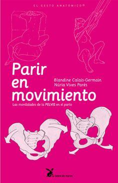Parir en movimiento. Blandine Calais Germain. Ed La Liebre de Marzo.