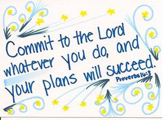 Proverbs - Commit to the Lord whatever you do, and your plans will succeed. The Words, Cool Words, Bible Verse About Success, Favorite Bible Verses, Favorite Quotes, Bible Quotes, Me Quotes, Bible Scriptures, Scripture Verses