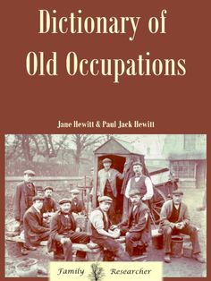"This 'Dictionary of Old Occupations' can be very interesting.  Add these details and definitions to the ""notes"" in your tree to make it come alive. #genealogy"