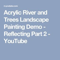 Acrylic River and Trees Landscape Painting Demo - Reflecting Part 2 - YouTube