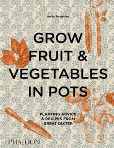 Grow Fruit Vegetables in Pots Planting Advice Recipes from Great Dixter Documents von Aaron Bertelsen Good Enough, Fruit And Veg, Fruits And Vegetables, Good News, Country Magazine, Gourmet Gifts, Kew Gardens, Kids Boxing, Tempura