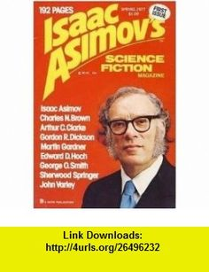 Isaac Asimovs Science Fiction Magazine - Vol. 1, No. 1, Spring 1977 George H. Scithers, Isaac Asimov, John Varley, Arthur C. Clarke, Gordon R. Dickson, Fred Saberhagen, Sherwood Springer, Rick Sternbach, Alex Schomburg, Edward D. Hoch ,   ,  , ASIN: B000YHCVWE , tutorials , pdf , ebook , torrent , downloads , rapidshare , filesonic , hotfile , megaupload , fileserve