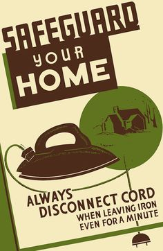 A Works Progress Administration/Federal Art Project poster from Ohio promoting home safety: 'Safeguard your home - always disconnect cord when leaving iron even for a minute.' 1940.