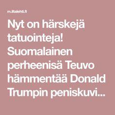Nyt on härskejä tatuointeja! Suomalainen perheenisä Teuvo hämmentää Donald Trumpin peniskuvilla - vaimo pyytää peittämään intiiminä hetkinä