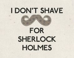 """I Don't Shave for Sherlock Holmes Applique Embroidery Design File INSTANT DOWNLOAD for DIY projects, from Designed by Geeks. Use any embroidery machine - Brother, Viking, Janome, Bernina, Pfaff, Singer - to stitch this design. Inspired by the Sherlock quote, this design includes a moustache applique and the words """"I don't shave for Sherlock Holmes."""""""