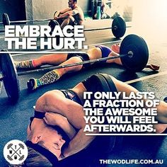 Embrace the pain!