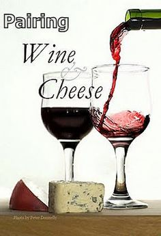 Pairing Wines with your favorite Cheese!!  two of my favorite things!!
