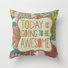 """""""Today is going to be awesome"""" Throw Pillow by Valentina Harper on Society6.  only 20!! compared to deny designs"""