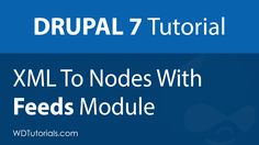 Drupal 7 Tutorial : XML To Nodes With Feeds Module (Article  Video) // #Drupal