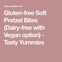 Gluten-free Soft Pretzel Bites (Dairy-free with Vegan option) - Tasty Yummies