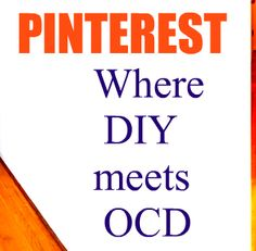 Pinterest, where DIY meets OCD lol