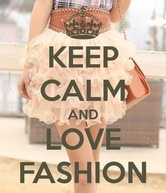 KEEP CALM AND LOVE FASHION. Another original poster design created with the Keep Calm-o-matic. Buy this design or create your own original Keep Calm design now. Keep Calm Posters, Keep Calm Quotes, Keep Calm Signs, Just Girly Things, Girl Things, Girly Stuff, Girly Quotes, Keep Calm And Love, Fashion Quotes