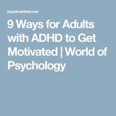 9 Ways for Adults with ADHD to Get Motivated | World of Psychology