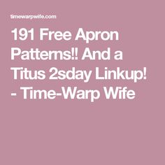 191 Free Apron Patterns!! And a Titus 2sday Linkup! - Time-Warp Wife