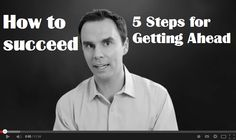 If you want to succeed in life, check out...  How to succeed thanks to 5 steps for getting ahead:  http://blog.michaelkidzinski.ws/blog/5-steps-for-getting-ahead-brendon-burchard  I hope this video will help :-)
