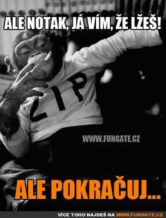 Ale notak, já vím, že lžeš! Story Quotes, Pranks, True Stories, Politics, Jokes, Funny, Sarcasm, Psychology, Crafting