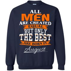 Men T shirts All Men Are Created Equal But The Best Are Born In August Hoodies Sweatshirts
