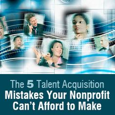 The Five Talent Acquisition Mistakes Your Nonprofit Can't Afford to Make