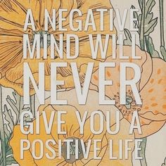 Negative mind will never give you a positive life life quotes quotes positive quotes quote life positive negative positive quote quotes and sayings image quotes picture quotes
