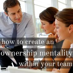 Want your employees to feel empowered, make their own decisions, and push your company towards serious growth and success? 3 Ways to Create an Ownership Mentality Within Your Team