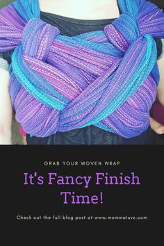 Grab your woven wrap, it's fancy finish time!