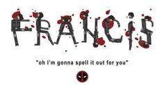 FRANCIS, Deadpool