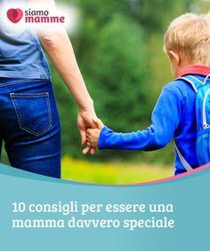 10 consigli per essere una mamma davvero speciale   Maternità non significa solo crescere un figlio. È anche orientarlo, amarlo, rispettarlo e avere fiducia in lui. Essere una #mamma davvero #speciale, #insomma.  #Educazione
