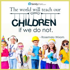 The world will teach our children if we do not