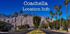 Coachella Location Information: Where is it? What is nearby? How do you get there?
