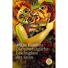 Die unerträgliche Leichtigkeit des Seins by Milan Kundera  A Insustentável Leveza do ser - Milan Kundera