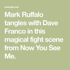 Mark Ruffalo tangles with Dave Franco in this magical fight scene from Now You See Me.